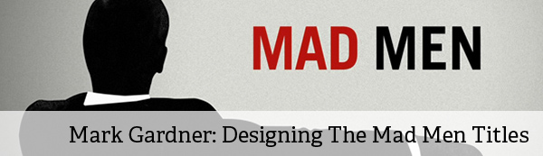 Interview: Mark Gardener on Designing the Mad Men Titles